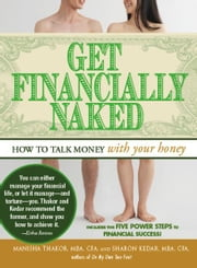 Get Financially Naked: How to Talk Money with Your Honey ebook by Manisha Thakor,Sharon Kedar