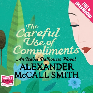 The Careful Use of Compliments audiobook by Alexander McCall Smith