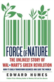 Force of Nature - The Unlikely Story of Wal-Mart's Green Revolution ebook by Edward Humes