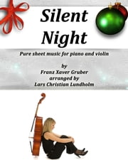 Silent Night Pure sheet music for piano and violin by Franz Xaver Gruber arranged by Lars Christian Lundholm ebook by Pure Sheet Music