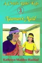 Naaman's Maid ebook by Katheryn Maddox Haddad