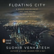 Floating City - A Rogue Sociologist Lost and Found in New York's Underground Economy audiobook by Sudhir Venkatesh