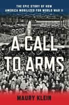 A Call to Arms ebook by Maury Klein