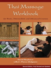 Thai Massage Workbook - For Basic, Intermediate, and Advanced Courses ebook by C. Pierce Salguero,David Roylance