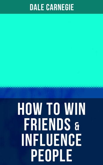 HOW TO WIN FRIENDS & INFLUENCE PEOPLE ebook by Dale Carnegie