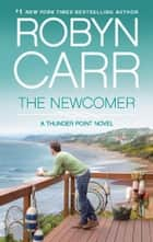The Newcomer - Book 2 of Thunder Point series ebook by Robyn Carr