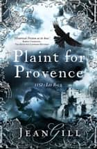 Plaint for Provence - The Troubadours Quartet, #3 ebook by Jean Gill