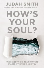 How's Your Soul? - Why Everything that Matters Starts with the Inside You ebook by Judah Smith