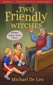 Two Friendly Witches: 1. Unexpected Visitors ebook by Michael De Leo