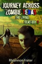 Journey Across Zombie Texas - The Living Dead Boy, #3 ebook by Rhiannon Frater