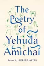 The Poetry of Yehuda Amichai ebook by Yehuda Amichai