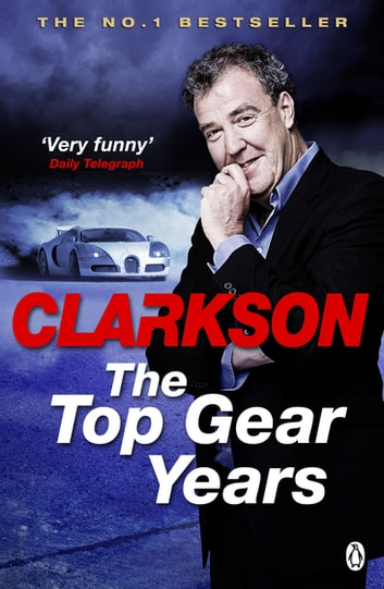 The Top Gear Years eBook by Jeremy Clarkson