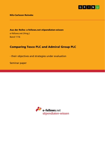 Comparing Tesco PLC and Admiral Group PLC - - their objectives and strategies under evaluation ebook by Nils-Carlsson Reineke