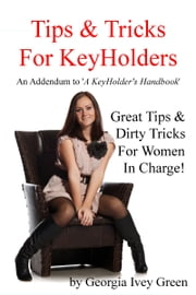 Tips & Tricks For Keyholders: An Addendum to 'A KeyHolder's Handbook' ebook by Georgia Ivey Green