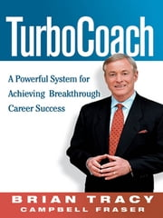 TurboCoach - A Powerful System for Achieving Breakthrough Career Success ebook by Brian Tracy,Campbell Fraser