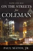 On the Streets For Coleman ebook by Paul Matos