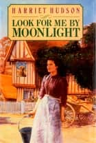 Look for Me by Moonlight ebook by Harriet Hudson