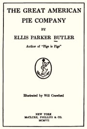 The Great American Pie Company (Illustrated) ebook by Ellis Parker Butler