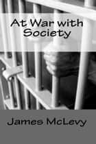 At War with Society ebook by James McLevy
