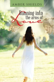 Running into the Arms of Love ebook by Amber Shields
