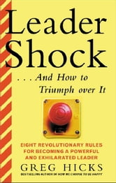 LeaderShock ...and How to Triumph Over It ebook by Hicks, Greg