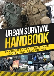 Bug Out Bag - 23 Crucial Items You Need Inside Your Ultimate Bug Out Bag ebook by Urban Survival Handbook