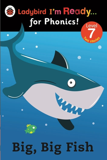 Big, Big Fish: Ladybird I'm Ready for Phonics Level 7 eBook by Penguin Books Ltd
