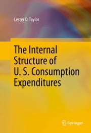 The Internal Structure of U. S. Consumption Expenditures ebook by Lester D Taylor