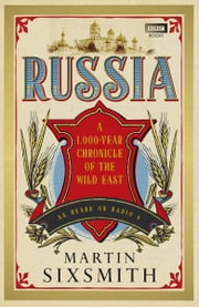 Russia - A 1,000-Year Chronicle of the Wild East ebook by Martin Sixsmith