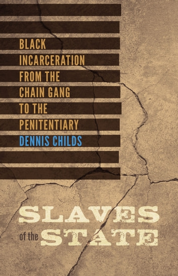 Slaves of the State - Black Incarceration from the Chain Gang to the Penitentiary ebook by Dennis Childs