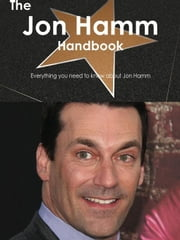 The Jon Hamm Handbook - Everything you need to know about Jon Hamm ebook by Smith, Emily