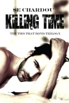 Killing Time - A Dark DBSM Romance ebook by SE Chardou, Selene Chardou