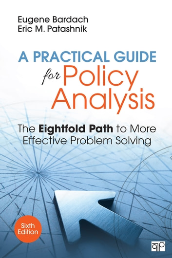 A Practical Guide for Policy Analysis - The Eightfold Path to More Effective Problem Solving ebook by Eugene S. Bardach,Eric M. Patashnik