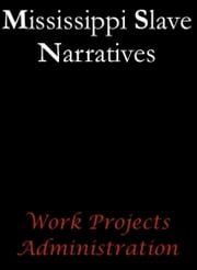 Mississippi Slave Narratives ebook by Work Projects Administration