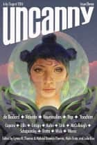 Uncanny Magazine Issue 11 - July/August 2016 eBook by Lynne M. Thomas, Michael Damian Thomas, Aliette de Bodard,...