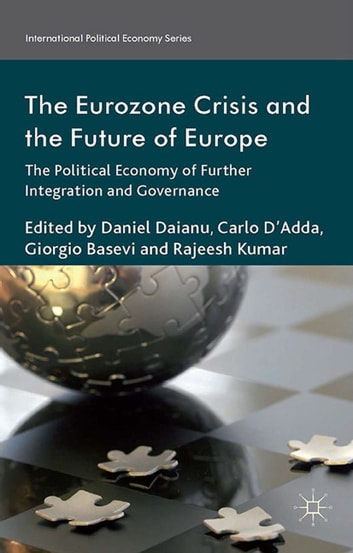 The Eurozone Crisis and the Future of Europe - The Political Economy of Further Integration and Governance ebook by Rajeesh Kumar