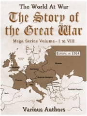 The Story of the Great War, Mega Series Volume I to VIII ebook by Various