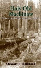 Holy Old Mackinaw ebook by Stewart H. Holbrook