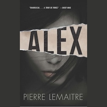 Alex - The Commandant Camille Verhoeven Trilogy audiobook by Pierre Lemaitre