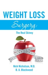 Weight Loss Surgery: The Real Skinny ebook by Nick Nicholson, MD,B.A. Blackwood