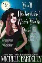 You'll Understand When You're Dead ebook by Michele Bardsley