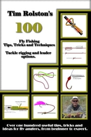 100 Fly Fishing Tips, Tricks and Techniques ebook by Tim Rolston