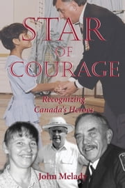 Star of Courage - Recognizing the Heroes Among Us ebook by John Melady