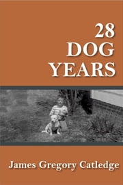 28 Dog Years ebook by James Gregory Catledge