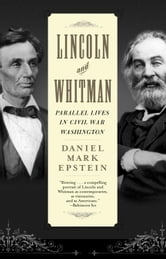 Lincoln and Whitman - Parallel Lives in Civil War Washington ebook by Daniel Mark Epstein