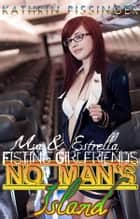 Mya & Estrella - Fisting Girlfriends ebook by Kathrin Pissinger