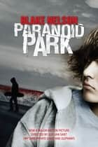 Paranoid Park ebook by Blake Nelson