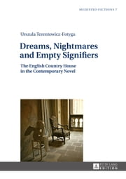 Dreams, Nightmares and Empty Signifiers - The English Country House in the Contemporary Novel ebook by Urszula Terentowicz-Fotyga
