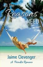 All the Reasons I Need ebook by Jaime Clevenger