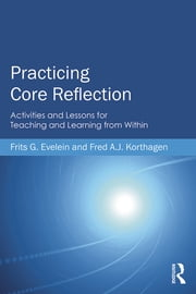 Practicing Core Reflection - Activities and Lessons for Teaching and Learning from Within ebook by Frits G. Evelein,Fred A. J. Korthagen